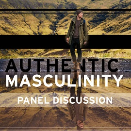 Authentic Masculinity Panel Discussion